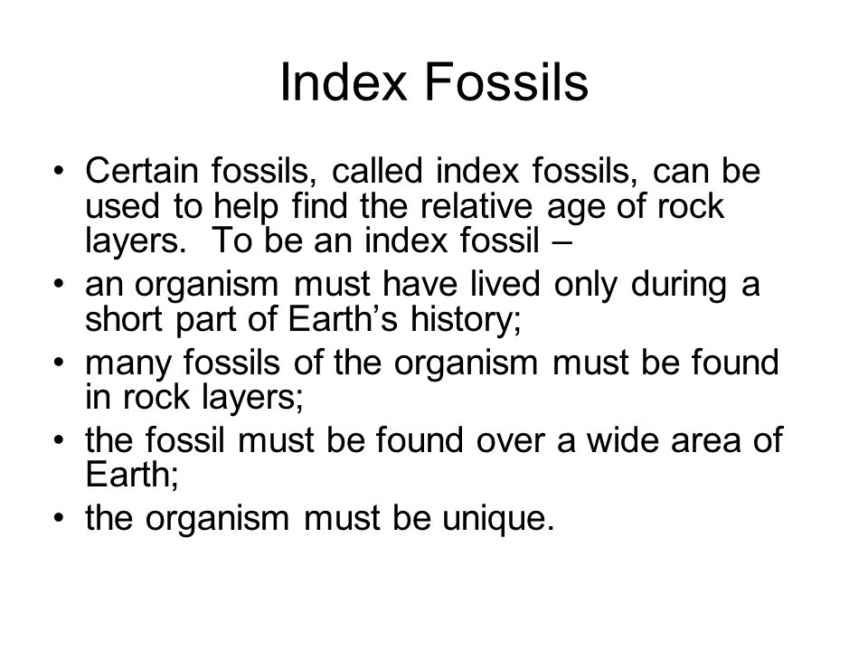 Index Fossils Certain fossils, called index fossils, can be used to help find the relative age of rock layers. To be an index fossil –