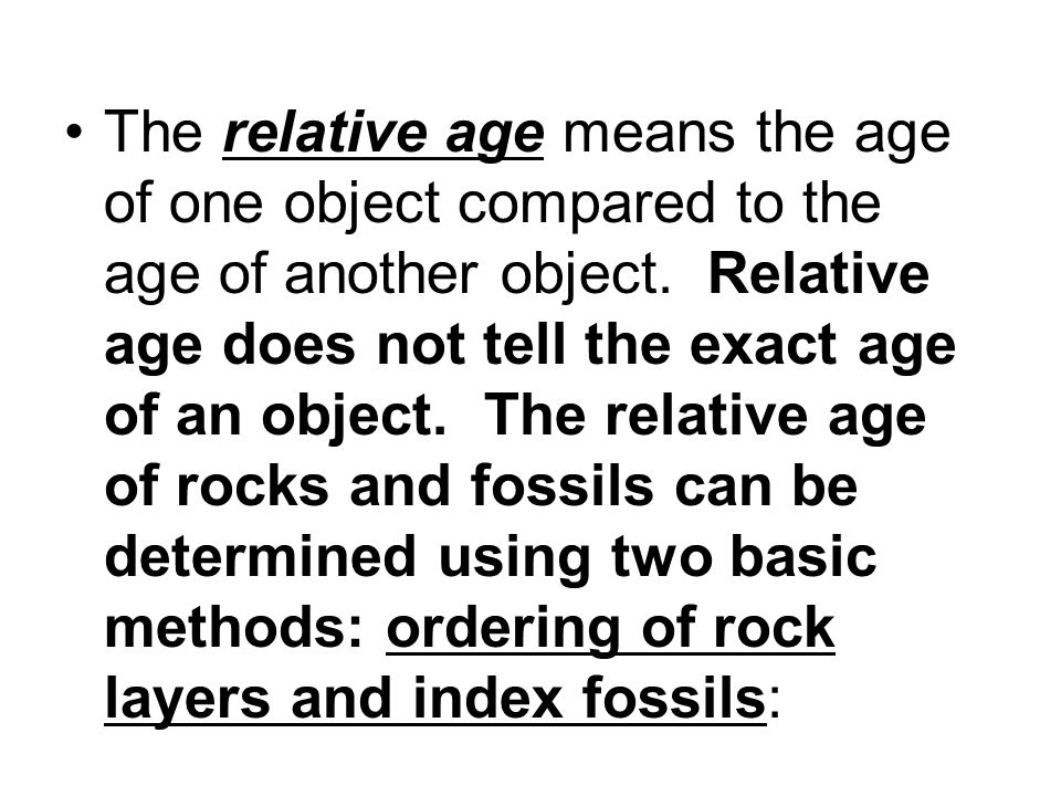 The relative age means the age of one object compared to the age of another object.