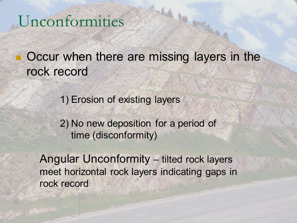Unconformities Occur when there are missing layers in the rock record