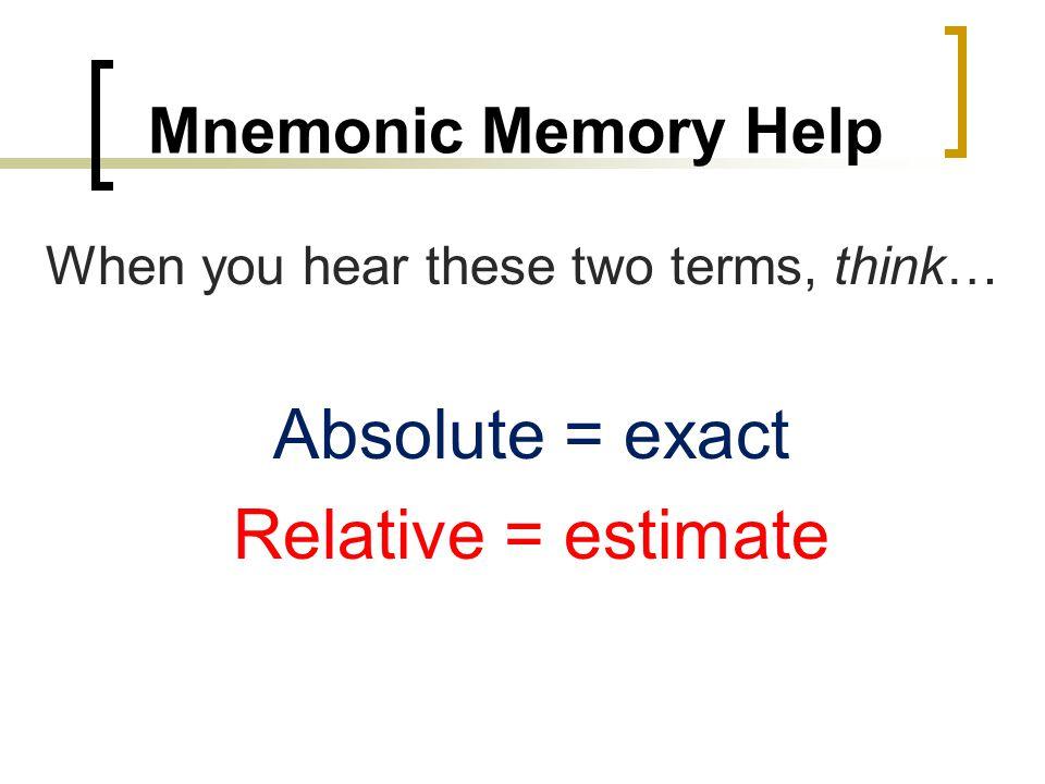 Absolute = exact Relative = estimate Mnemonic Memory Help