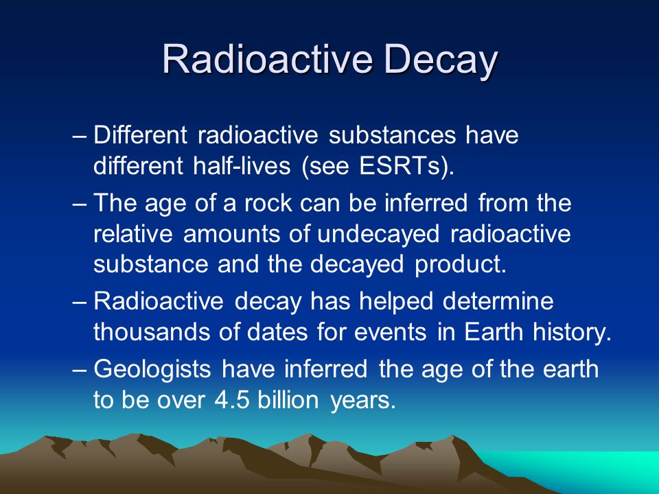 Radioactive Decay Different radioactive substances have different half-lives (see ESRTs).