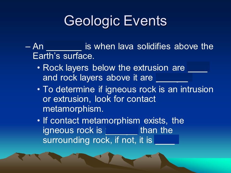 Geologic Events An extrusion is when lava solidifies above the Earth's surface.