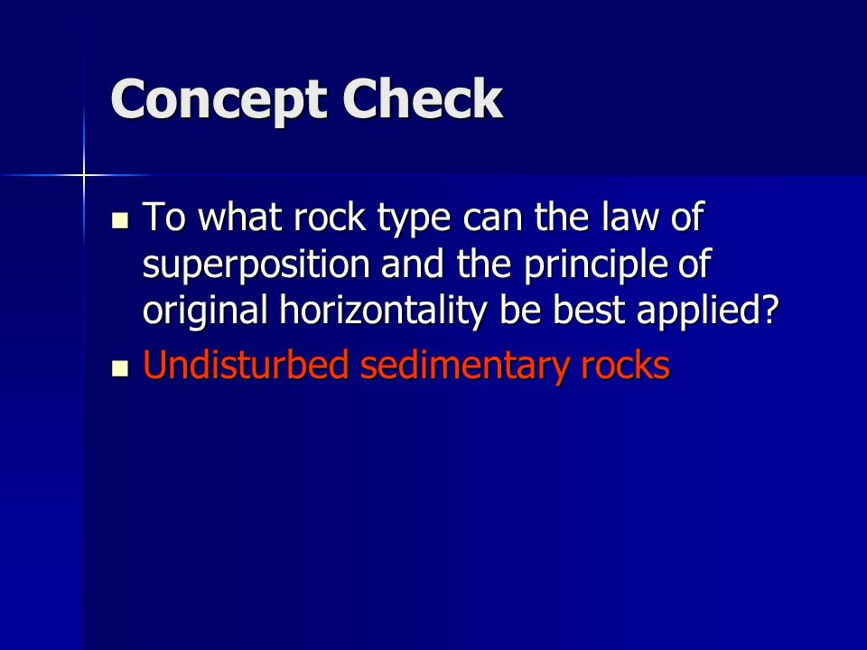 Concept Check To what rock type can the law of superposition and the principle of original horizontality be best applied