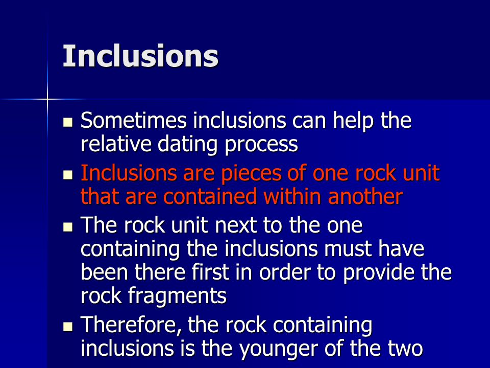 Inclusions Sometimes inclusions can help the relative dating process