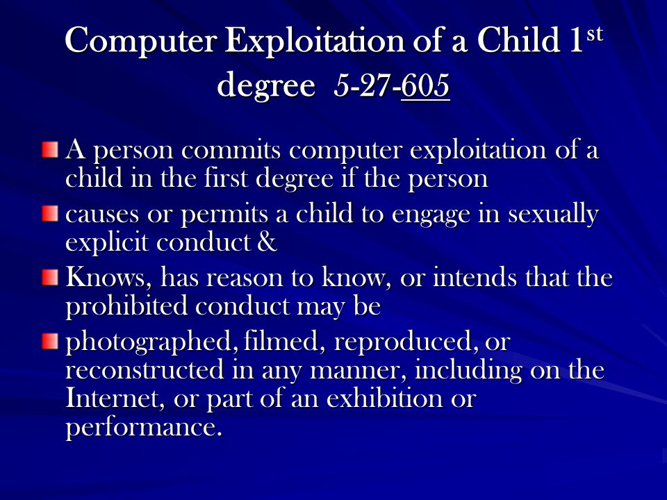 Computer Exploitation of a Child 1st degree 5-27-605