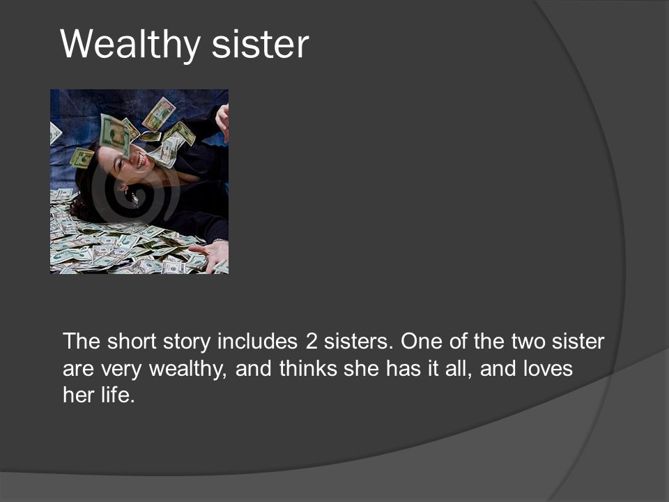 Wealthy sister The short story includes 2 sisters.