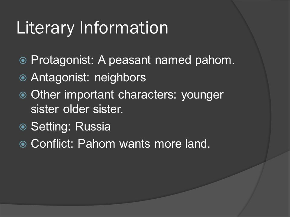 Literary Information Protagonist: A peasant named pahom.