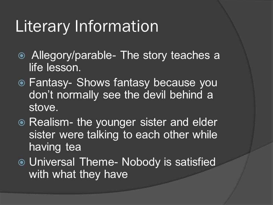 Literary Information Allegory/parable- The story teaches a life lesson.