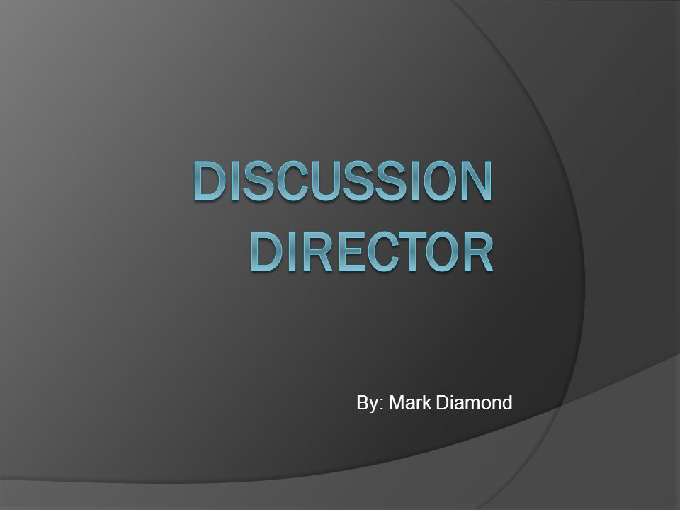Discussion Director By: Mark Diamond