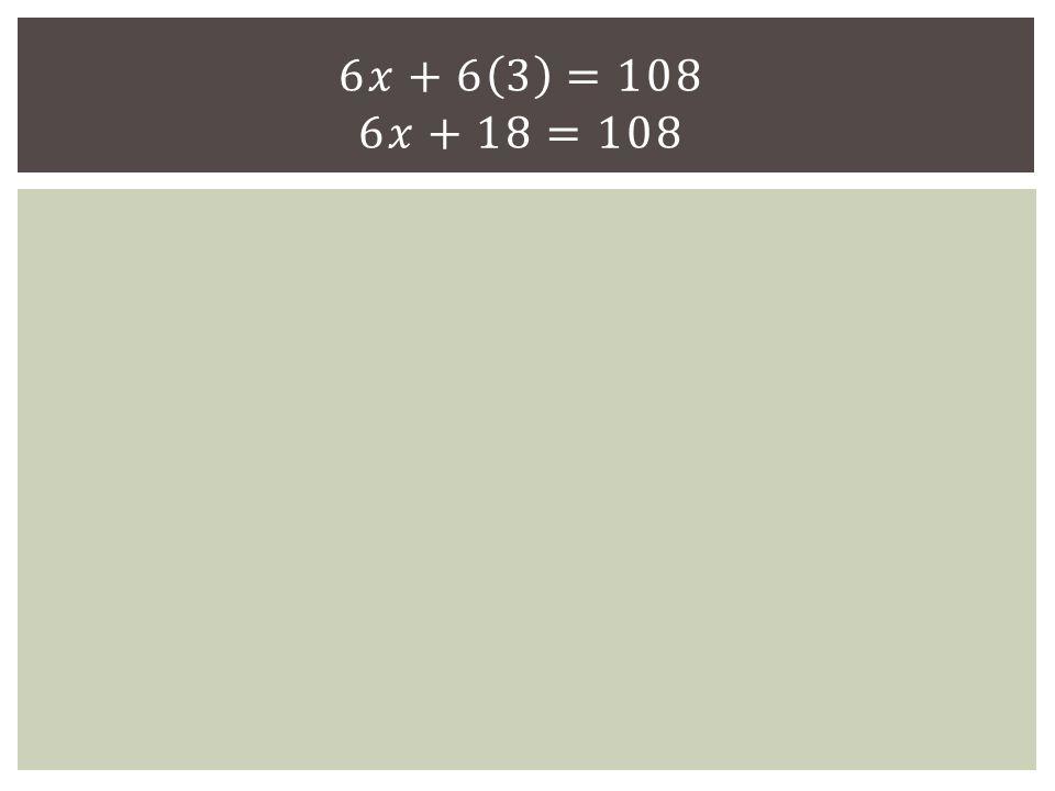 6𝑥+6 3 =108 6𝑥+18=108