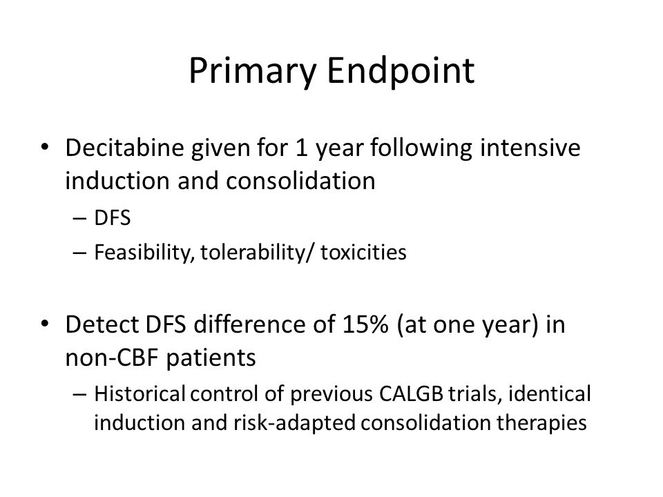 Primary Endpoint Decitabine given for 1 year following intensive induction and consolidation. DFS.