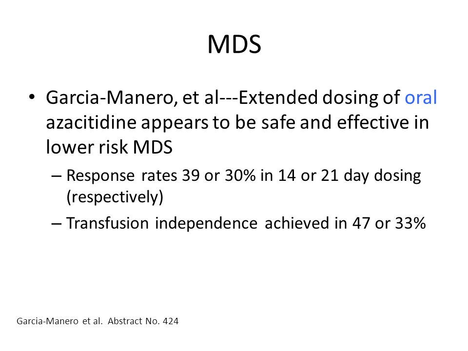 MDS Garcia-Manero, et al---Extended dosing of oral azacitidine appears to be safe and effective in lower risk MDS.