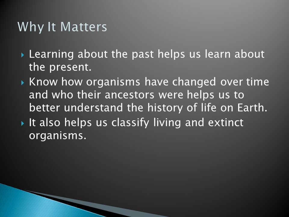 Why It Matters Learning about the past helps us learn about the present.