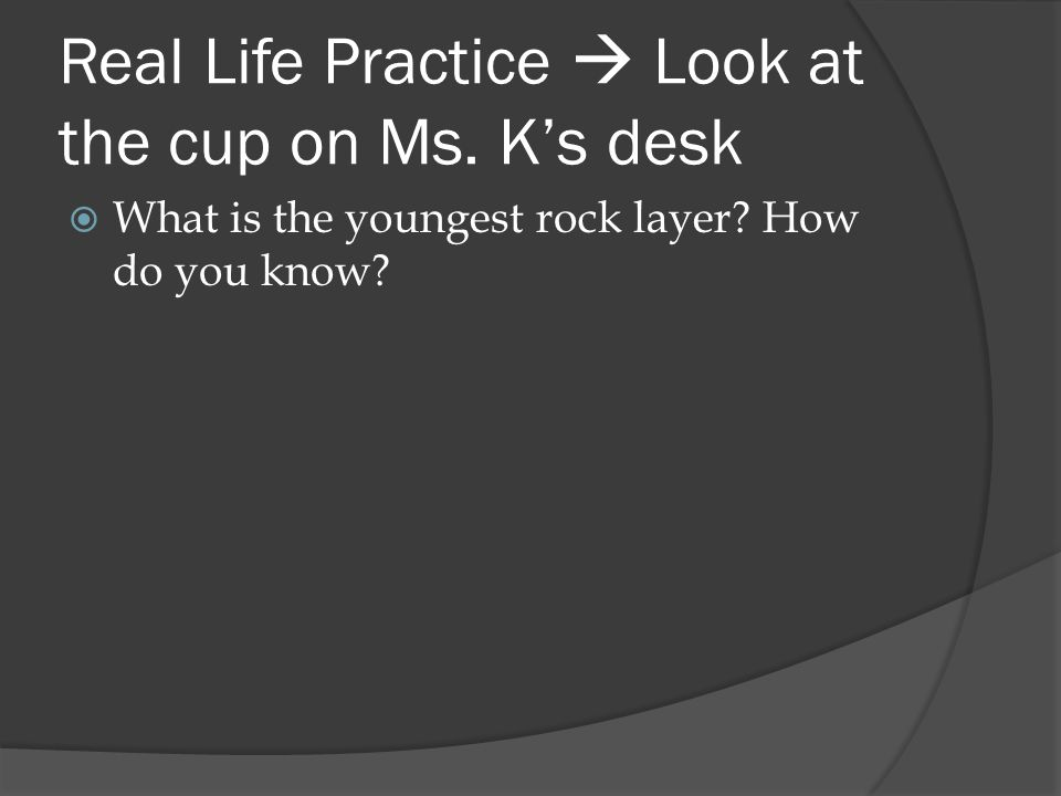 Real Life Practice  Look at the cup on Ms. K's desk