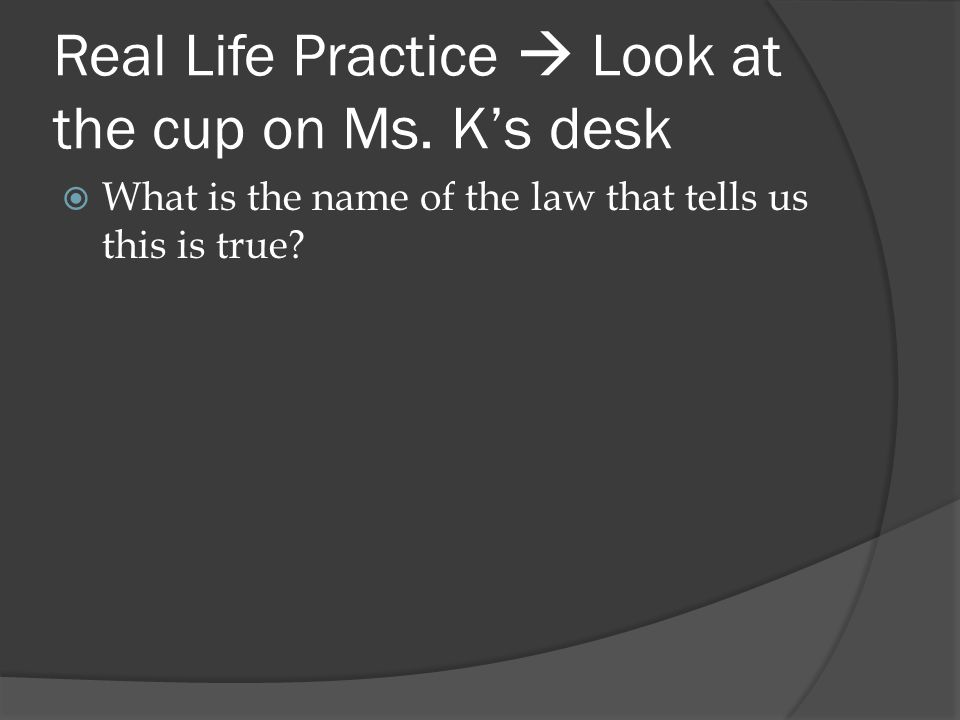 Real Life Practice  Look at the cup on Ms. K's desk