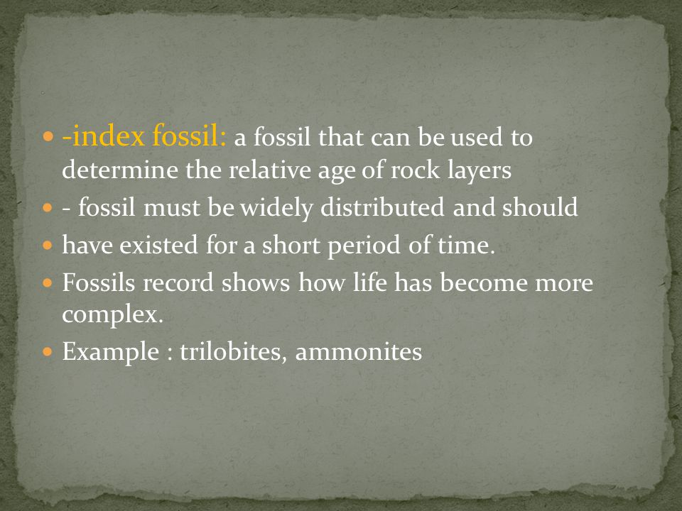 * -index fossil: a fossil that can be used to determine the relative age of rock layers. - fossil must be widely distributed and should.