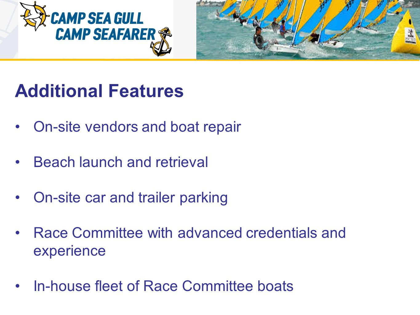 Additional Features On-site vendors and boat repair