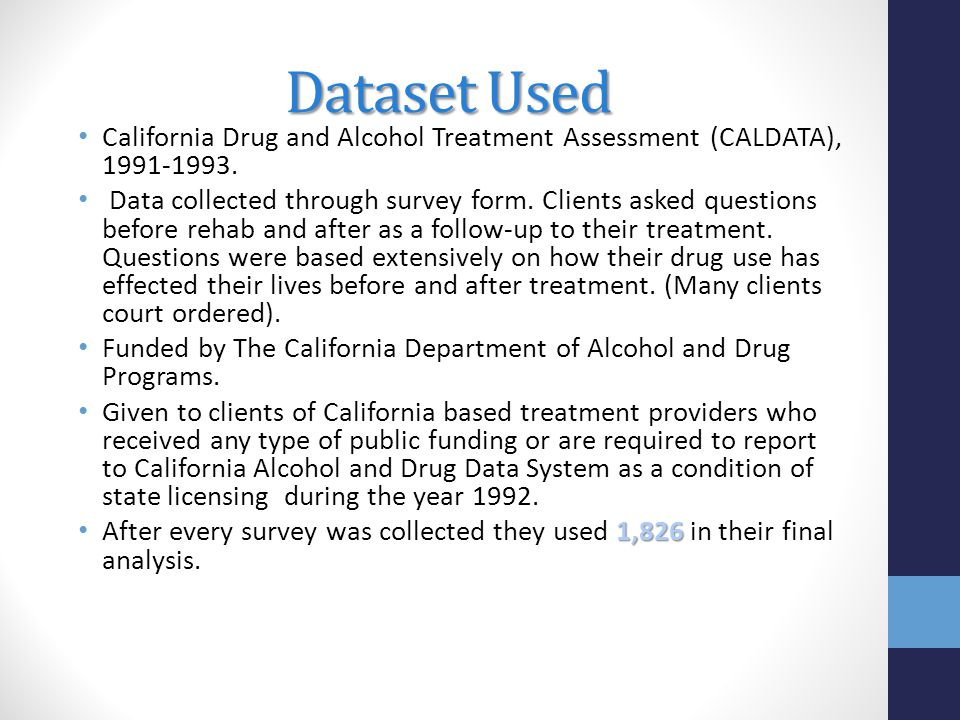 Dataset Used California Drug and Alcohol Treatment Assessment (CALDATA), 1991-1993.
