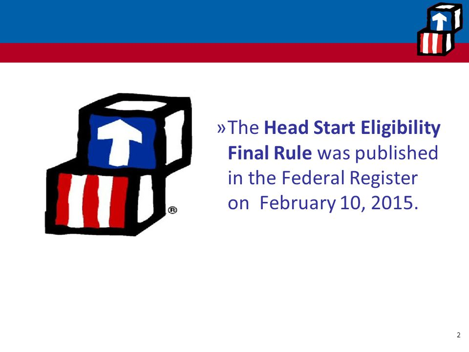 The Head Start Eligibility Final Rule was published in the Federal Register on February 10, 2015.