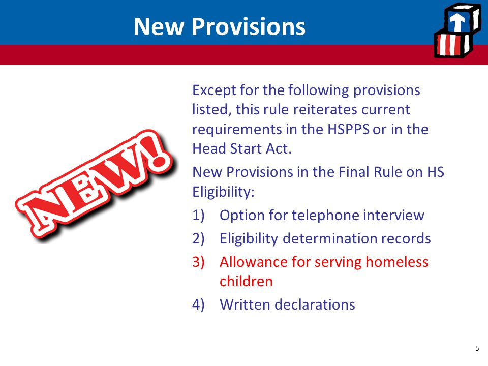 New Provisions Except for the following provisions listed, this rule reiterates current requirements in the HSPPS or in the Head Start Act.