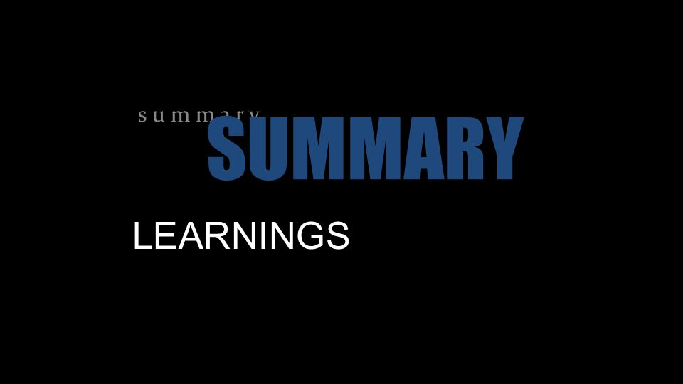 s u m m a r y SUMMARY LEARNINGS