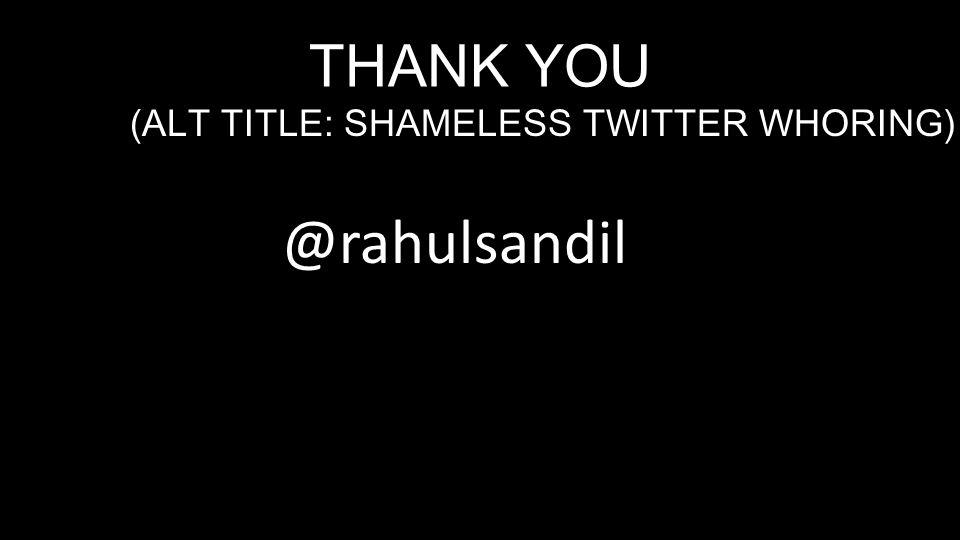 THANK YOU (ALT TITLE: SHAMELESS TWITTER WHORING) @rahulsandil