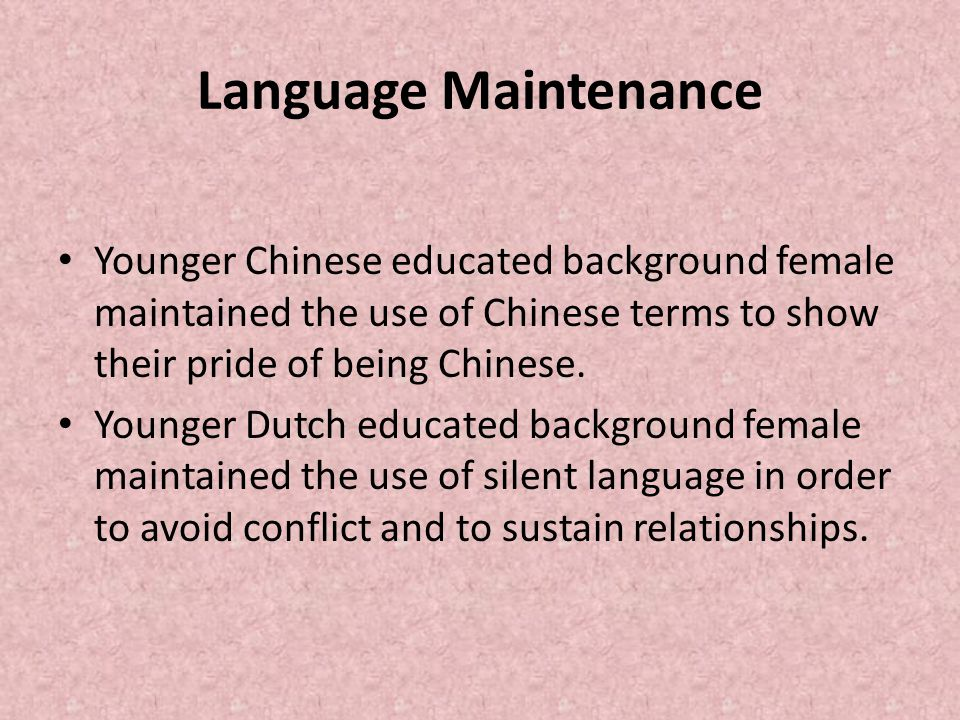 Language Maintenance Younger Chinese educated background female maintained the use of Chinese terms to show their pride of being Chinese.