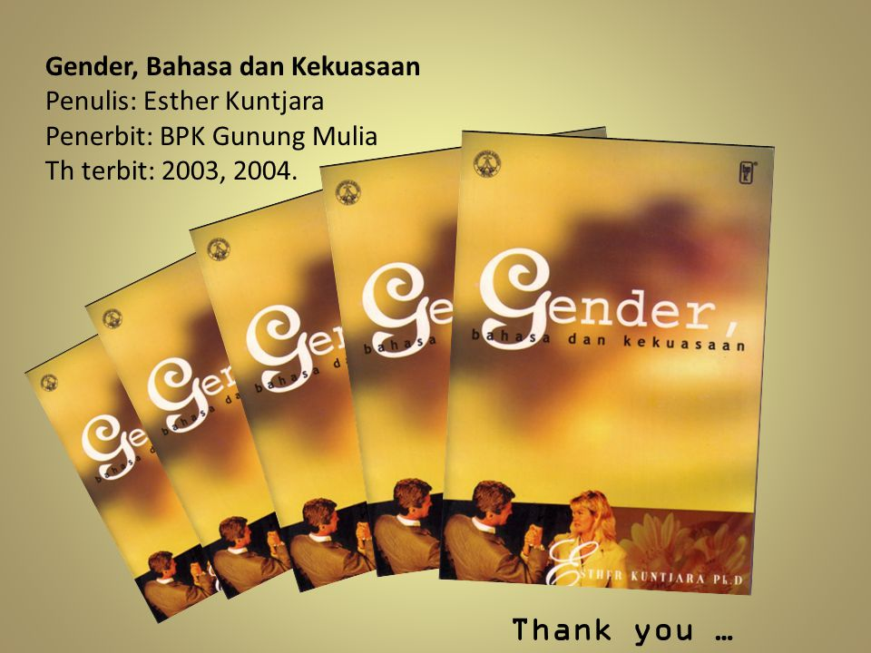 Thank you … Gender, Bahasa dan Kekuasaan Penulis: Esther Kuntjara
