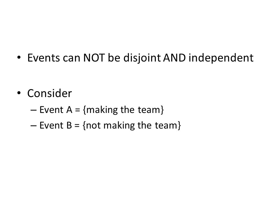 Events can NOT be disjoint AND independent Consider