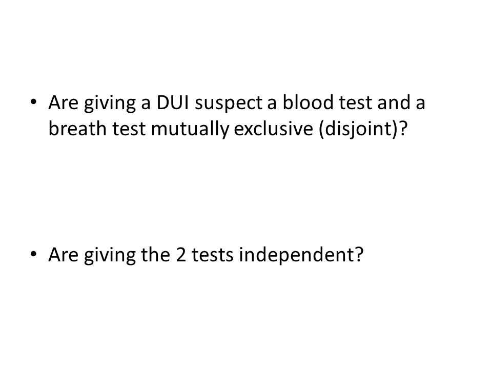 Are giving a DUI suspect a blood test and a breath test mutually exclusive (disjoint)