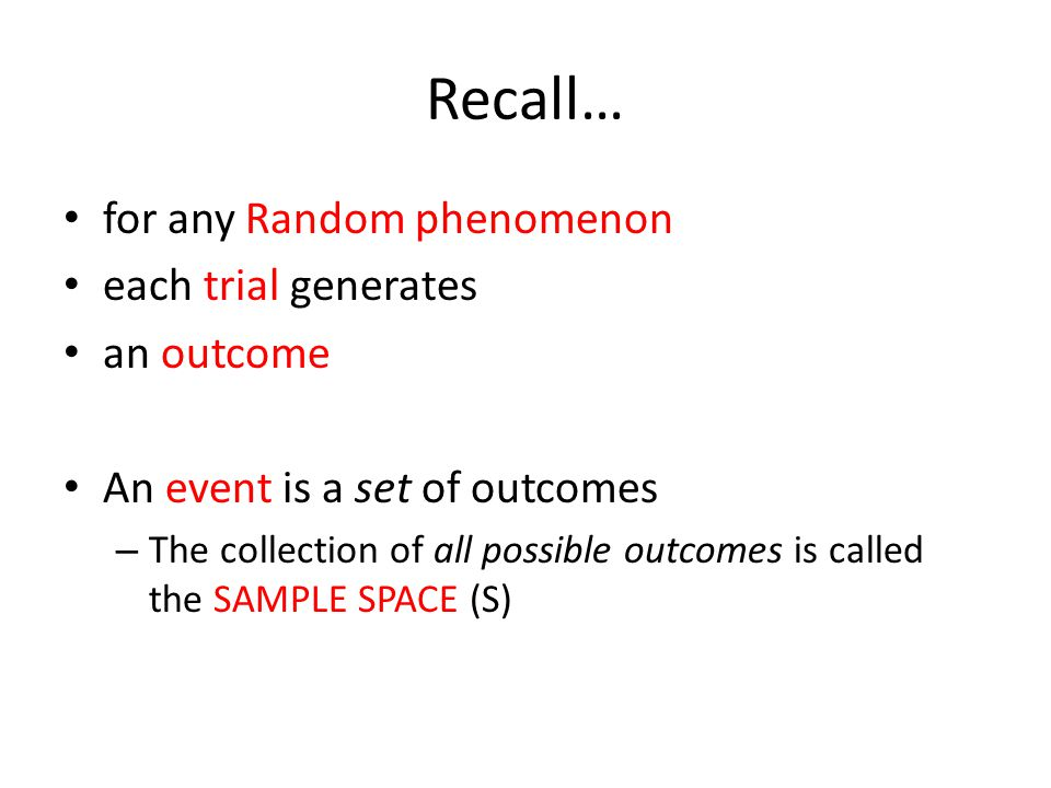 Recall… for any Random phenomenon each trial generates an outcome