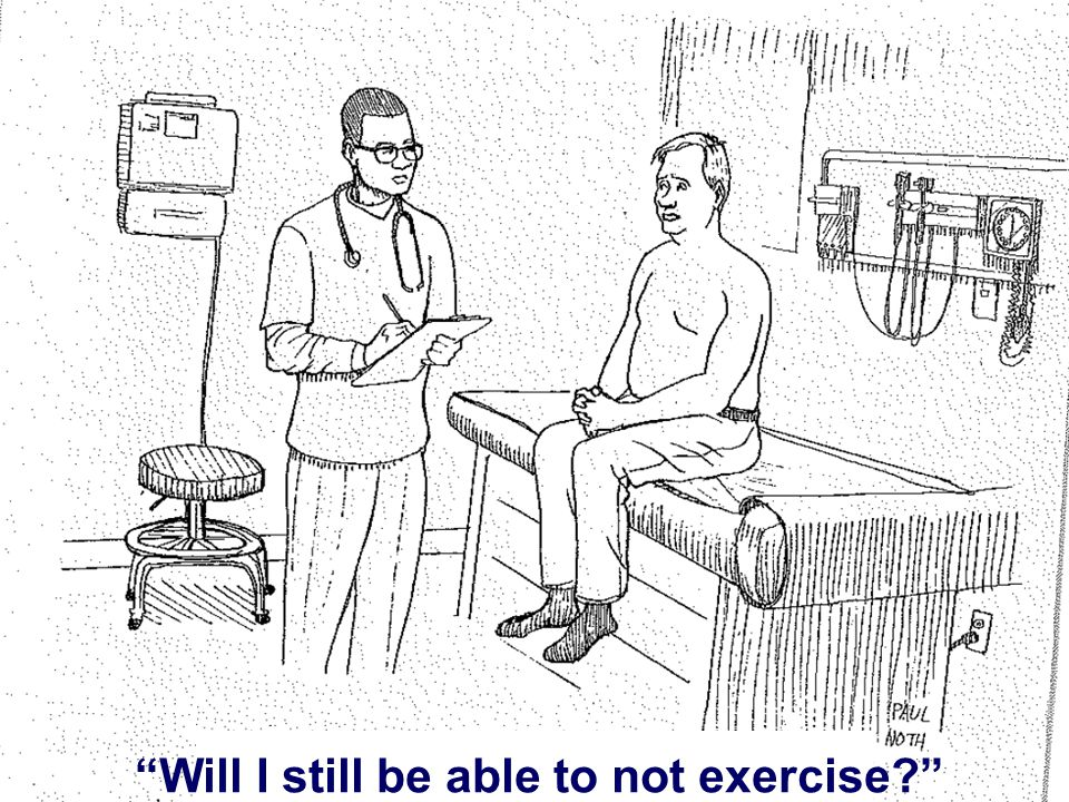 Will I still be able to not exercise