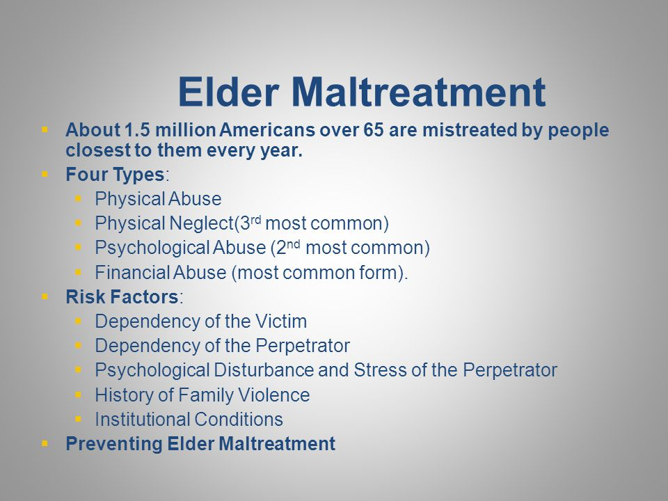Elder Maltreatment About 1.5 million Americans over 65 are mistreated by people closest to them every year.