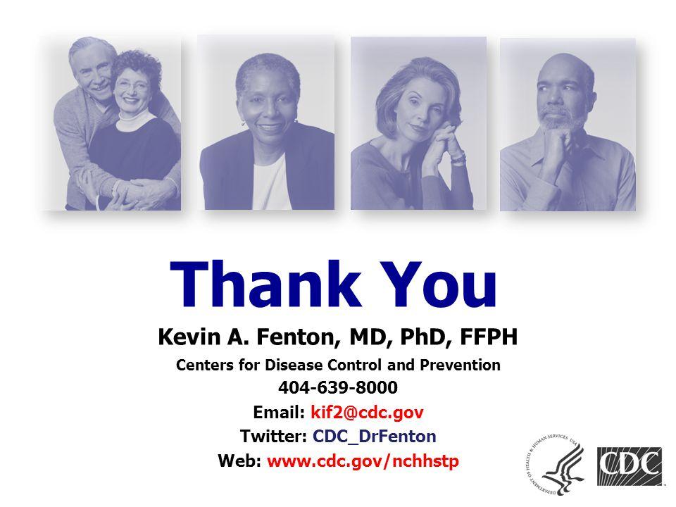 Thank You Kevin A. Fenton, MD, PhD, FFPH 404-639-8000