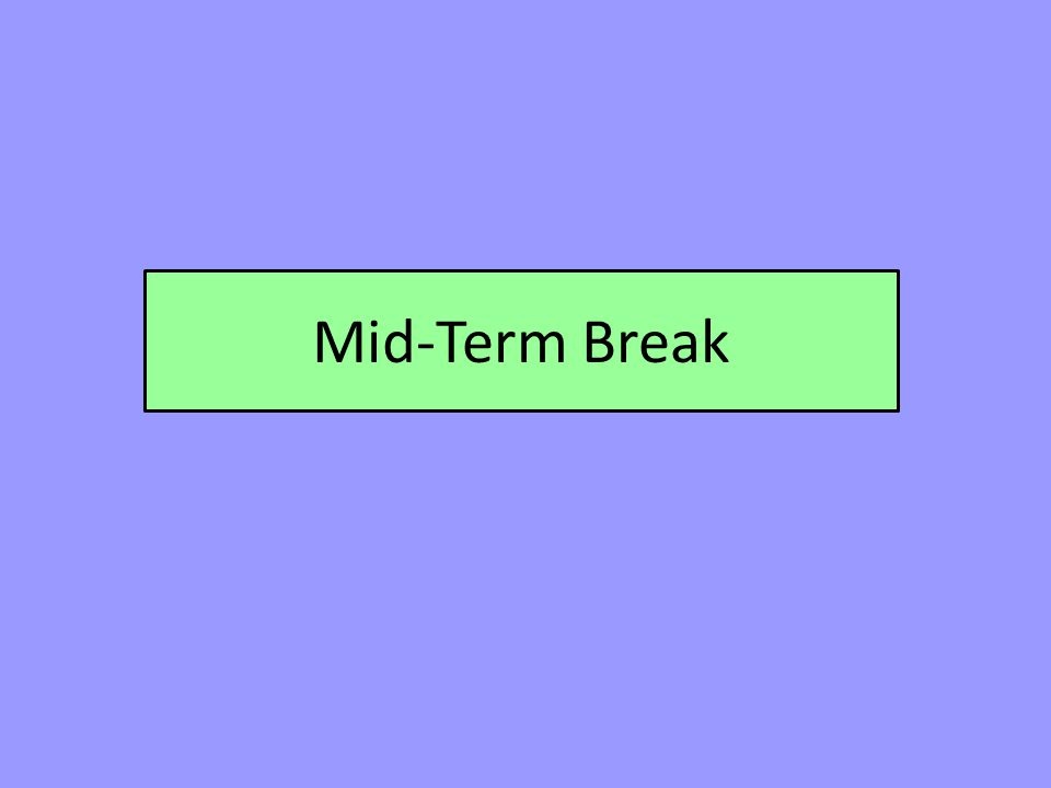 Mid-Term Break