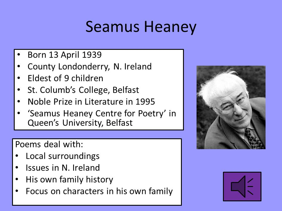 Seamus Heaney Born 13 April 1939 County Londonderry, N. Ireland