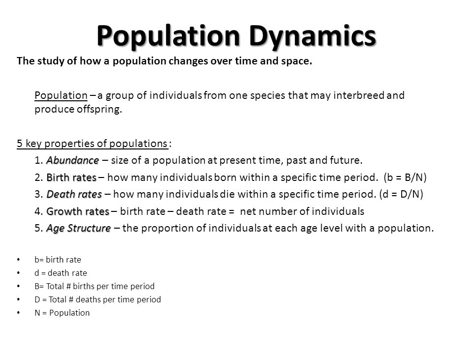 Population Dynamics The study of how a population changes over time and space.