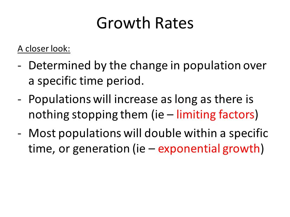 Growth Rates A closer look: Determined by the change in population over a specific time period.