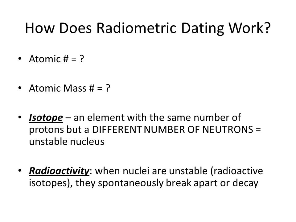 how does isotope dating work Radioactive dating works by measuring the percentage of a radioactive isotope present in a sample explanation: if 50% of the radioactive isotope is left one half life has passed.