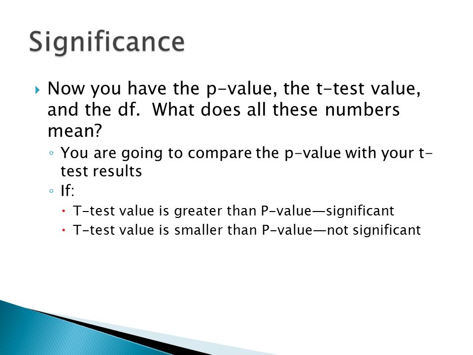 Significance Now you have the p-value, the t-test value, and the df. What does all these numbers mean