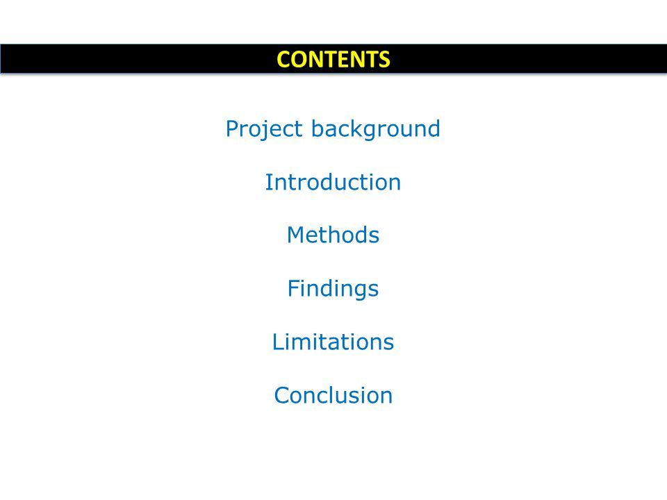 CONTENTS Project background Introduction Methods Findings Limitations
