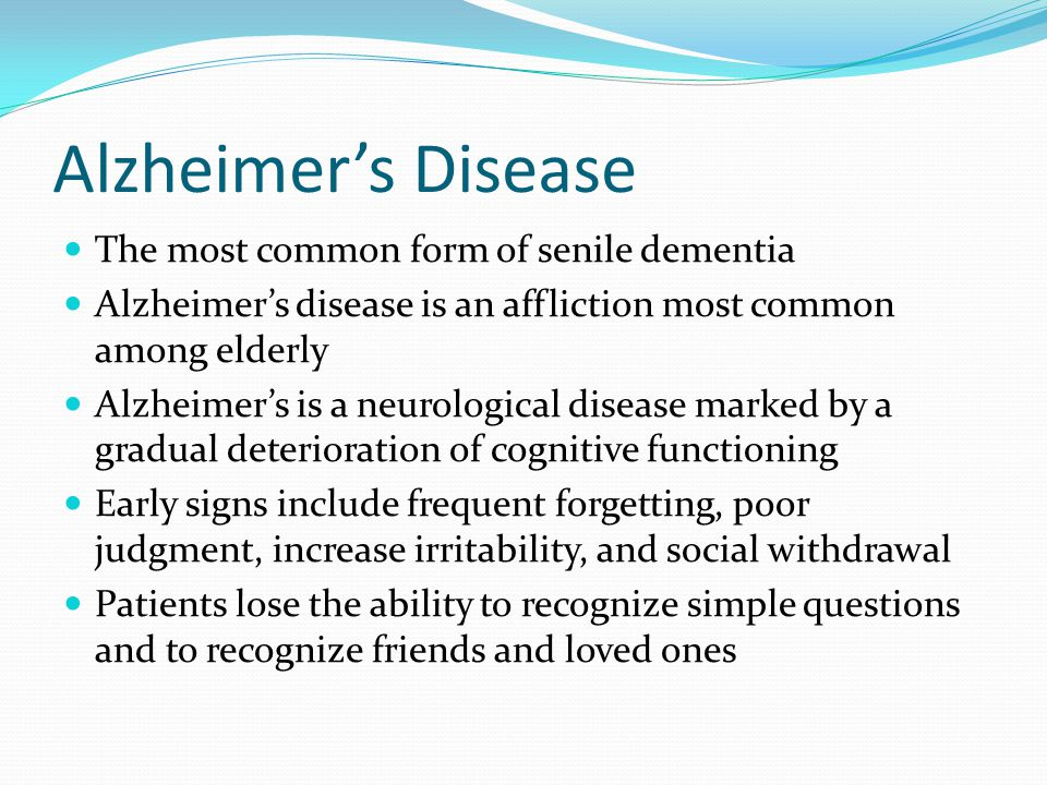 Alzheimer's Disease The most common form of senile dementia