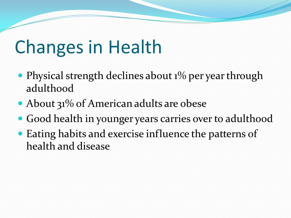 Changes in Health Physical strength declines about 1% per year through adulthood. About 31% of American adults are obese.