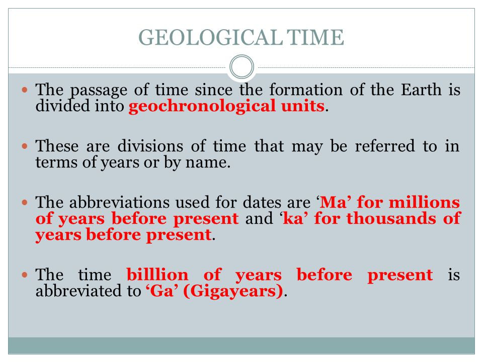 GEOLOGICAL TIME The passage of time since the formation of the Earth is divided into geochronological units.