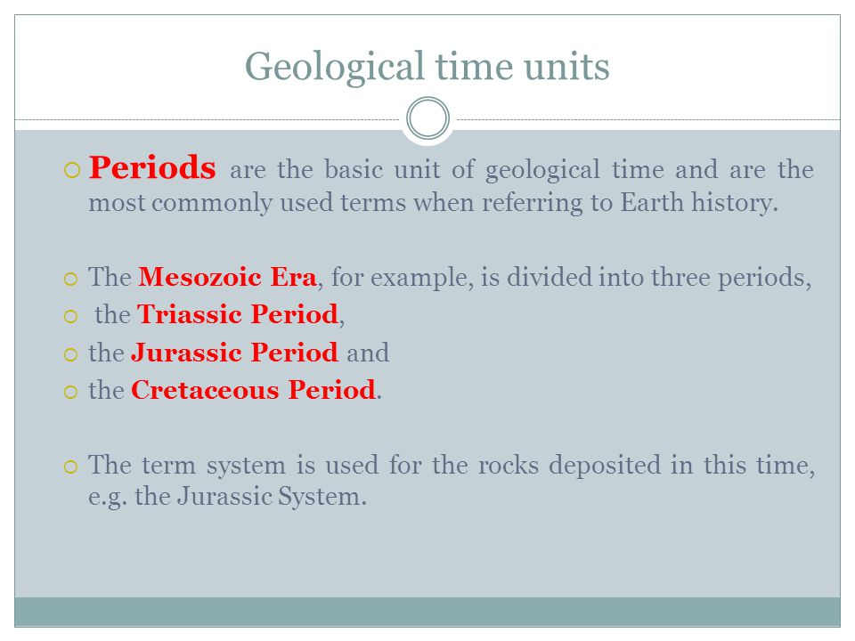 Geological time units Periods are the basic unit of geological time and are the most commonly used terms when referring to Earth history.