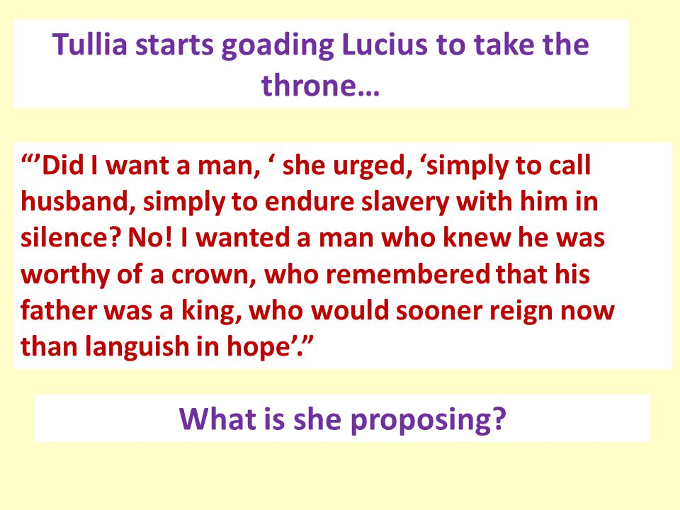 Tullia starts goading Lucius to take the throne…