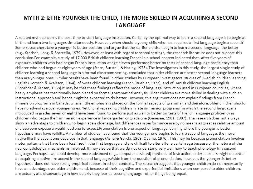 MYTH 2: THE YOUNGER THE CHILD, THE MORE SKILLED IN ACQUIRING A SECOND LANGUAGE
