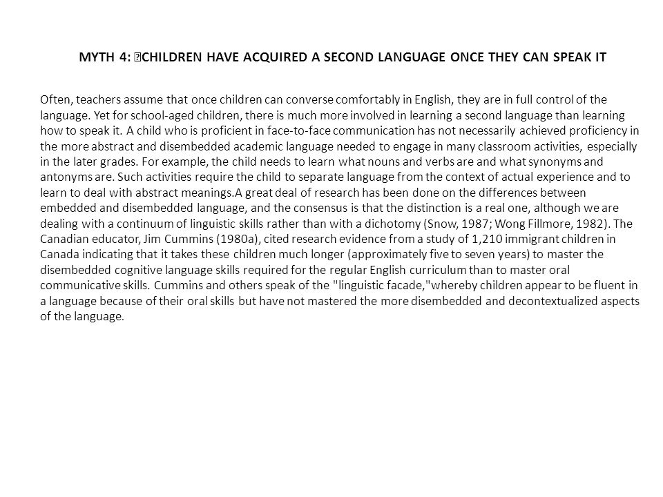 MYTH 4: CHILDREN HAVE ACQUIRED A SECOND LANGUAGE ONCE THEY CAN SPEAK IT