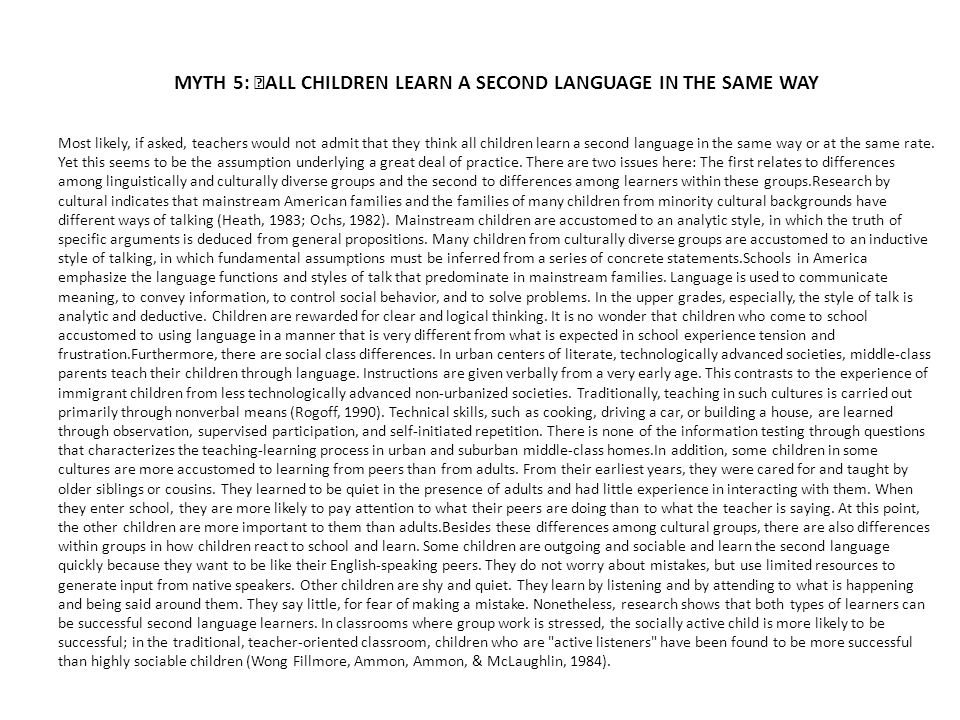 MYTH 5: ALL CHILDREN LEARN A SECOND LANGUAGE IN THE SAME WAY