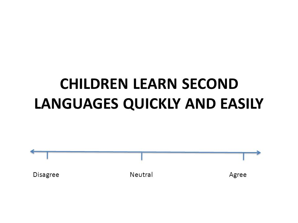 CHILDREN LEARN SECOND LANGUAGES QUICKLY AND EASILY